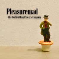 pleasuremad the foolish one / misery's company